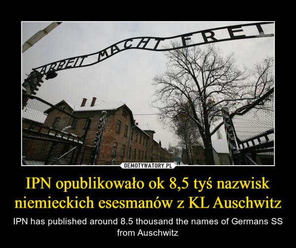 IPN opublikowało ok 8,5 tyś nazwisk niemieckich esesmanów z KL Auschwitz – IPN has published around 8.5 thousand the names of Germans SS from Auschwitz
