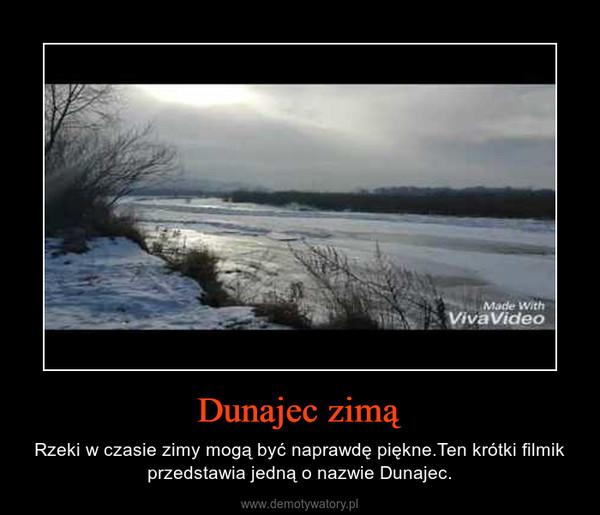 Dunajec zimą – Rzeki w czasie zimy mogą być naprawdę piękne.Ten krótki filmik przedstawia jedną o nazwie Dunajec.