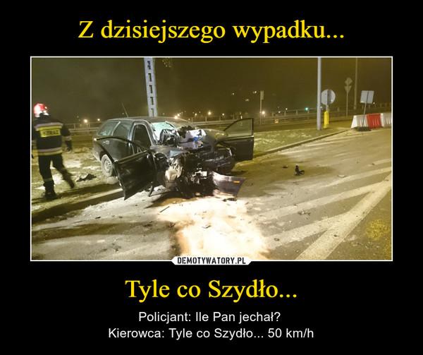 Tyle co Szydło... – Policjant: Ile Pan jechał? Kierowca: Tyle co Szydło... 50 km/h