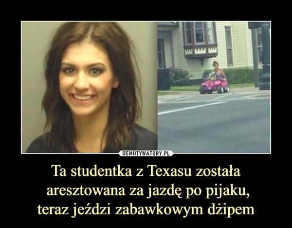 Ta studentka z Texasu została aresztowana za jazdę po pijaku,teraz jeździ zabawkowym dżipem –
