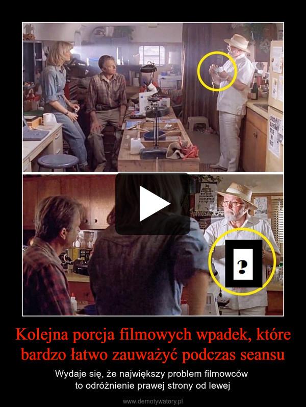 Kolejna porcja filmowych wpadek, które bardzo łatwo zauważyć podczas seansu – Wydaje się, że największy problem filmowców to odróżnienie prawej strony od lewej