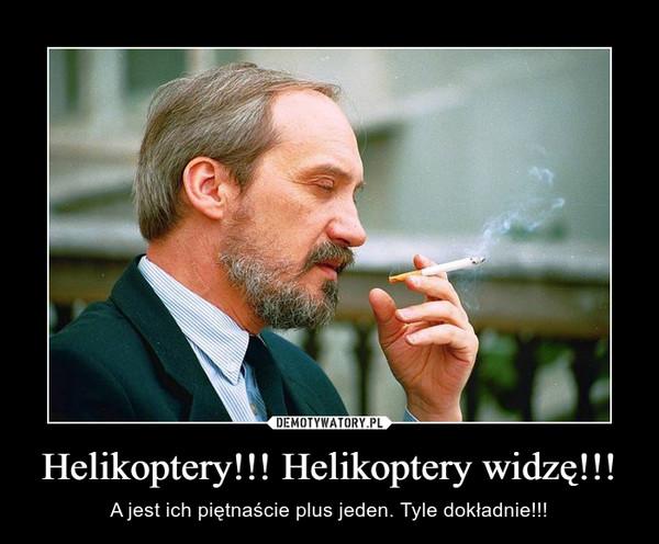 Helikoptery!!! Helikoptery widzę!!! – A jest ich piętnaście plus jeden. Tyle dokładnie!!!