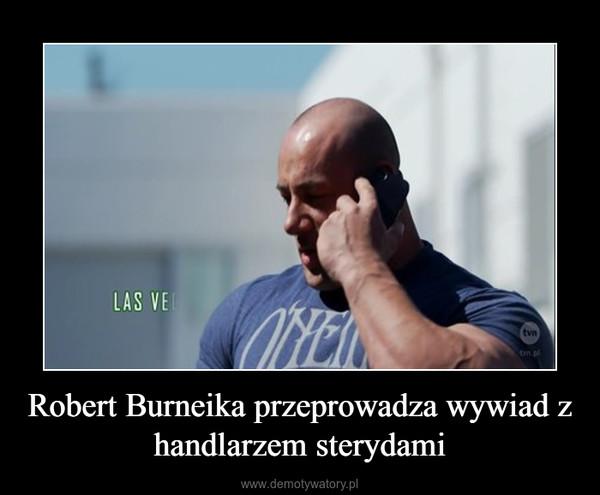 Robert Burneika przeprowadza wywiad z handlarzem sterydami –