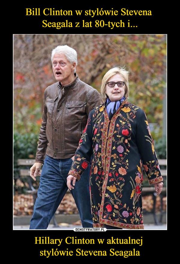 Hillary Clinton w aktualnej stylówie Stevena Seagala –