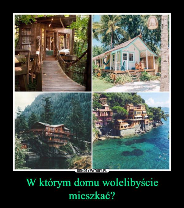 W którym domu wolelibyście mieszkać? –