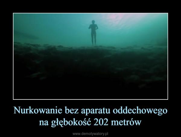 Nurkowanie bez aparatu oddechowego na głębokość 202 metrów –