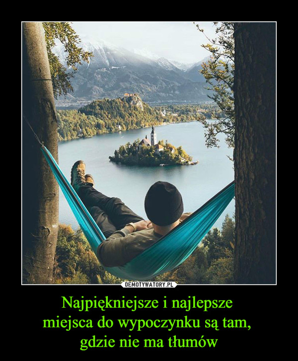 Najpiękniejsze i najlepsze miejsca do wypoczynku są tam, gdzie nie ma tłumów –