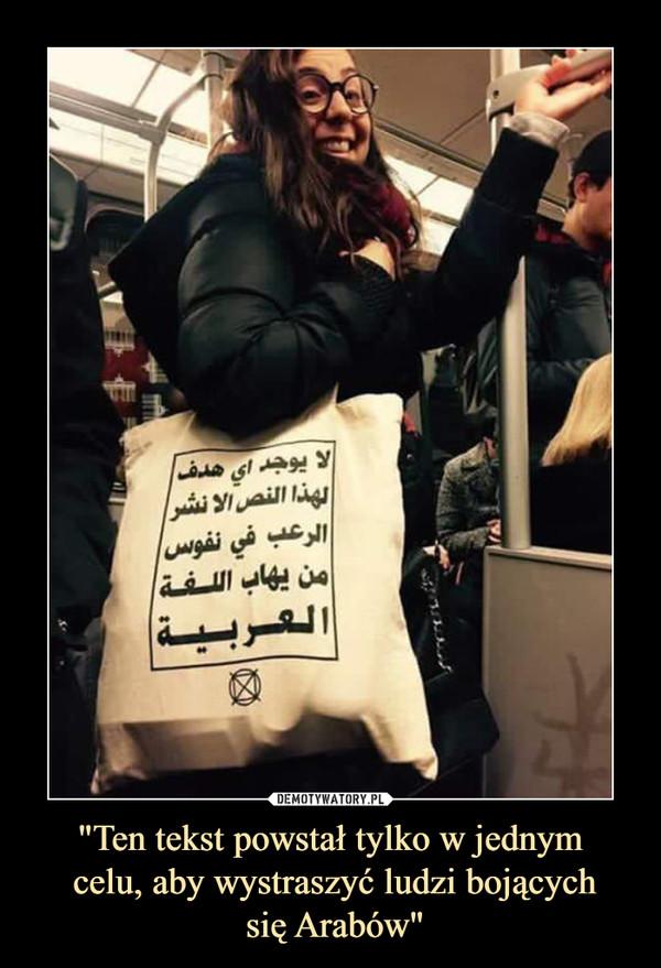 """""""Ten tekst powstał tylko w jednym celu, aby wystraszyć ludzi bojących się Arabów"""" –"""