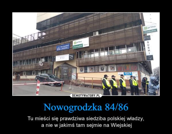 Nowogrodzka 84/86 – Tu mieści się prawdziwa siedziba polskiej władzy, a nie w jakimś tam sejmie na Wiejskiej