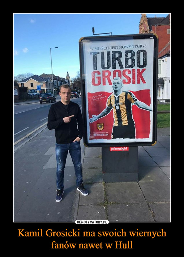 Kamil Grosicki ma swoich wiernych fanów nawet w Hull –  Turbo Grosik W mieście jest nowy tygrys
