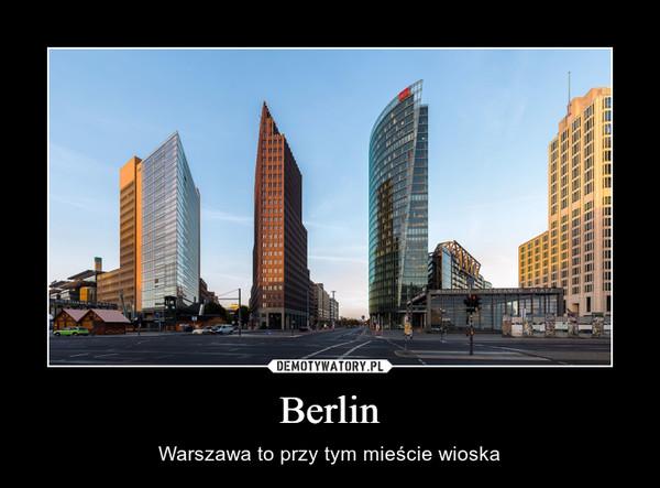 Berlin – Warszawa to przy tym mieście wioska