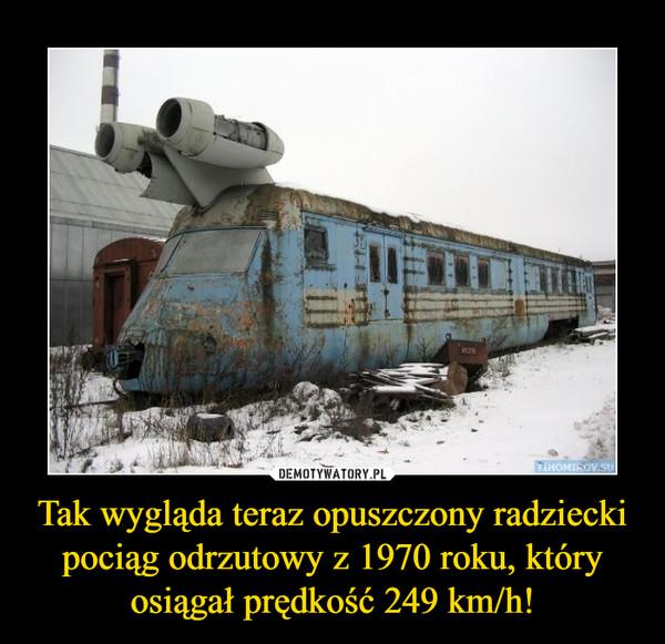Tak wygląda teraz opuszczony radziecki pociąg odrzutowy z 1970 roku, który osiągał prędkość 249 km/h! –