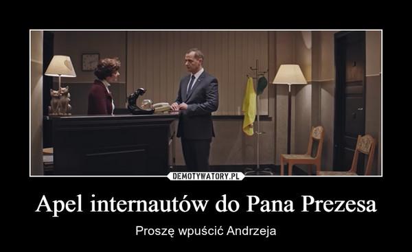 Apel internautów do Pana Prezesa – Proszę wpuścić Andrzeja