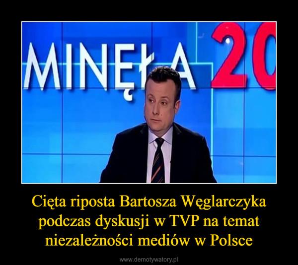 Cięta riposta Bartosza Węglarczyka podczas dyskusji w TVP na temat niezależności mediów w Polsce –