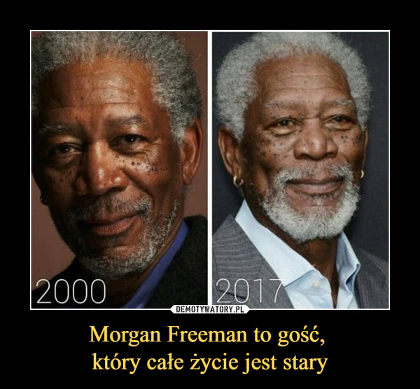 Morgan Freeman to gość, który całe życie jest stary –  2000 2017
