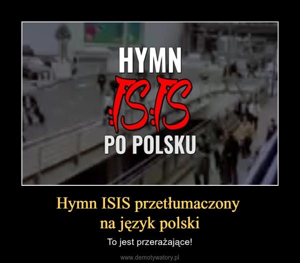 Hymn ISIS przetłumaczony na język polski – To jest przerażające!