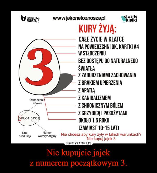 Nie kupujcie jajekz numerem początkowym 3. –