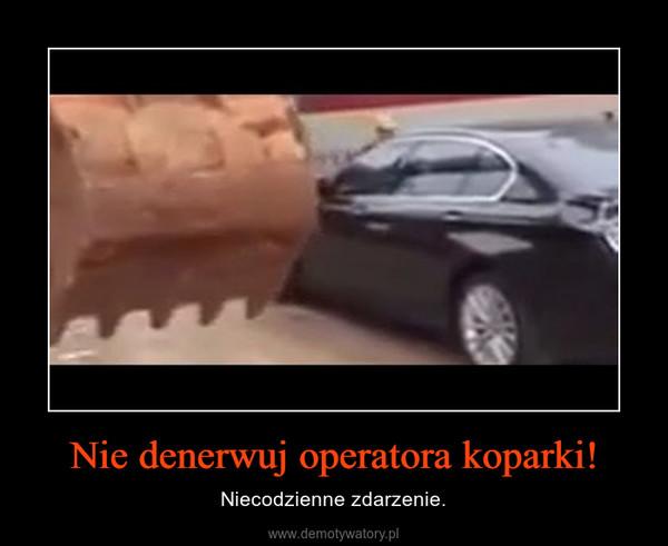 Nie denerwuj operatora koparki! – Niecodzienne zdarzenie.