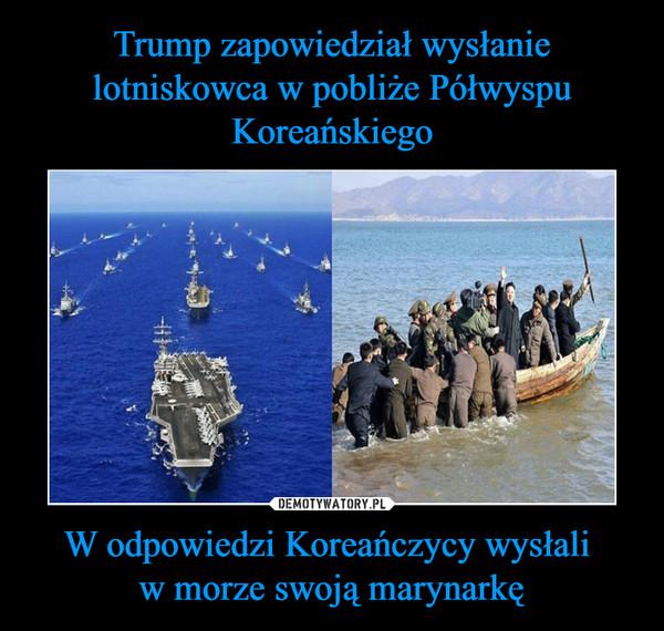 W odpowiedzi Koreańczycy wysłali w morze swoją marynarkę –