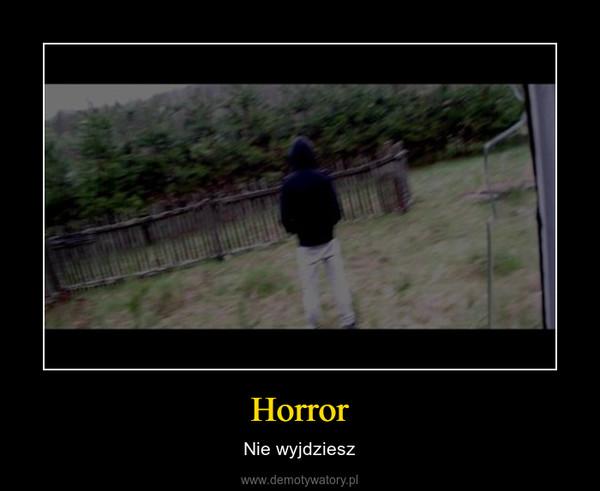 Horror – Nie wyjdziesz