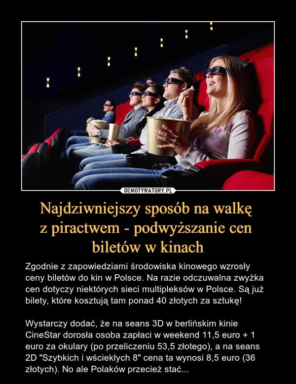 Najdziwniejszy sposób na walkę  z piractwem - podwyższanie cen  biletów w kinach
