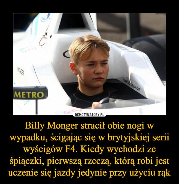 Billy Monger stracił obie nogi w wypadku, ścigając się w brytyjskiej serii wyścigów F4. Kiedy wychodzi ze śpiączki, pierwszą rzeczą, którą robi jest uczenie się jazdy jedynie przy użyciu rąk –