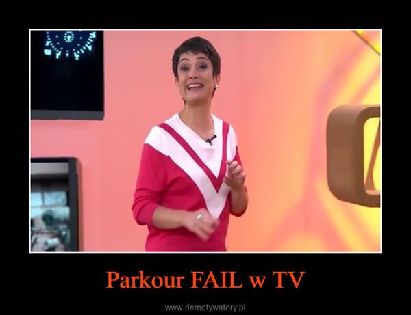 Parkour FAIL w TV –