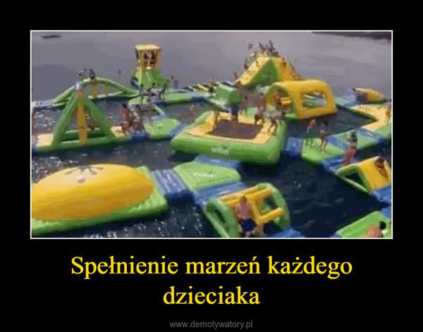 Spełnienie marzeń każdego dzieciaka –