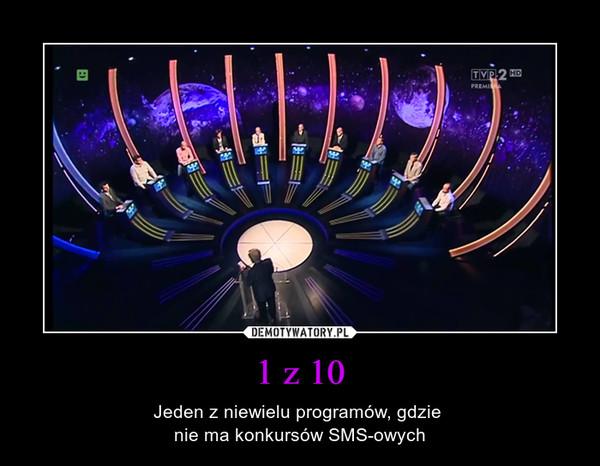 1 z 10 – Jeden z niewielu programów, gdzie nie ma konkursów SMS-owych