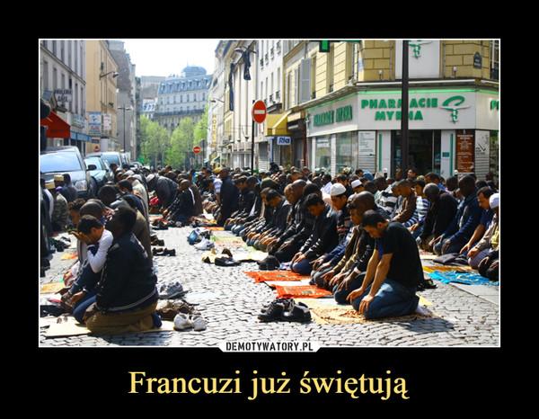 Francuzi już świętują –