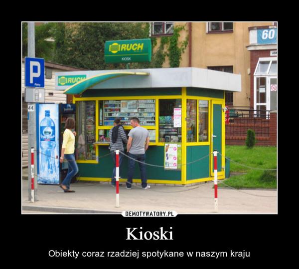 Kioski – Obiekty coraz rzadziej spotykane w naszym kraju Ruch
