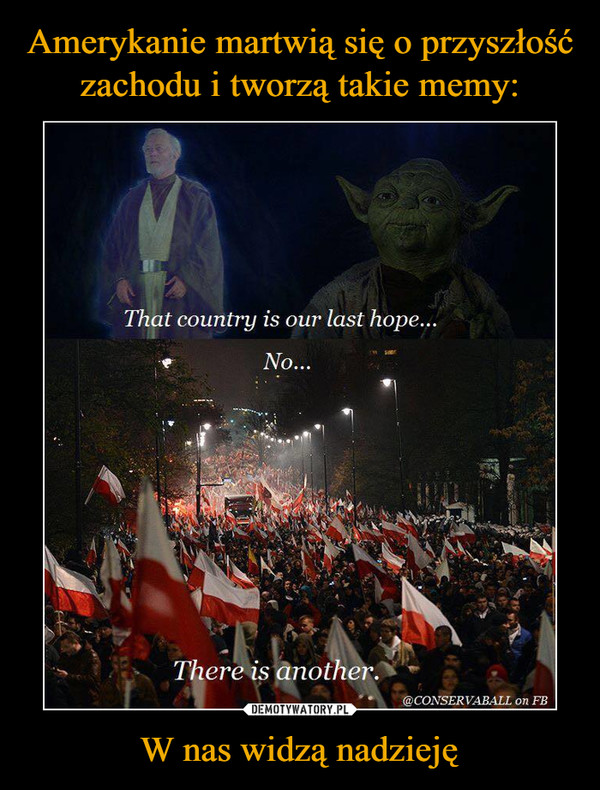 W nas widzą nadzieję –  That country is our last hopeNo...There is another