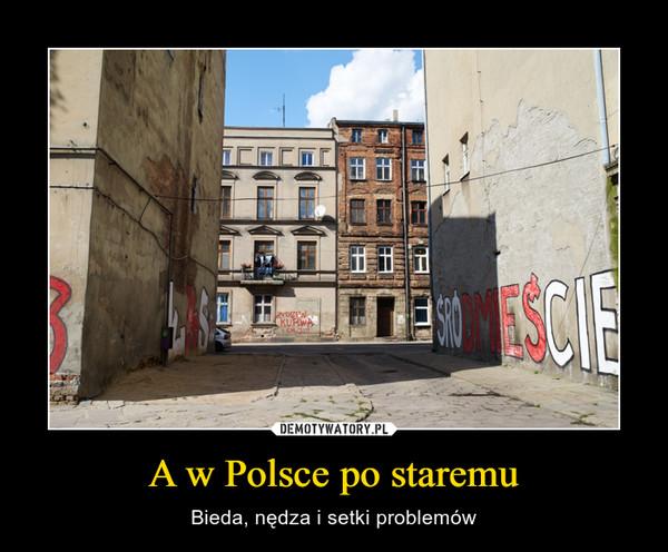 A w Polsce po staremu – Bieda, nędza i setki problemów