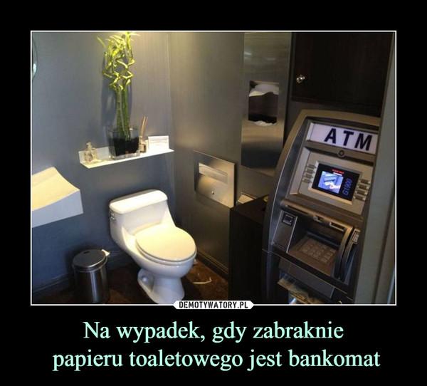 Na wypadek, gdy zabraknie papieru toaletowego jest bankomat –