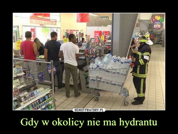 Gdy w okolicy nie ma hydrantu –