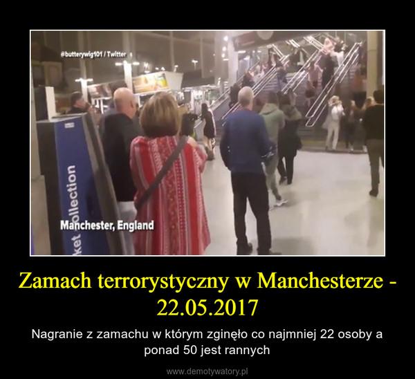 Zamach terrorystyczny w Manchesterze - 22.05.2017 – Nagranie z zamachu w którym zginęło co najmniej 22 osoby a ponad 50 jest rannych