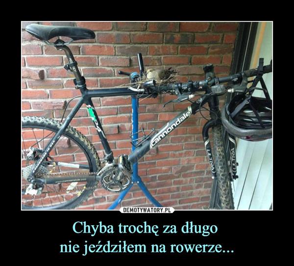 Chyba trochę za długo nie jeździłem na rowerze... –