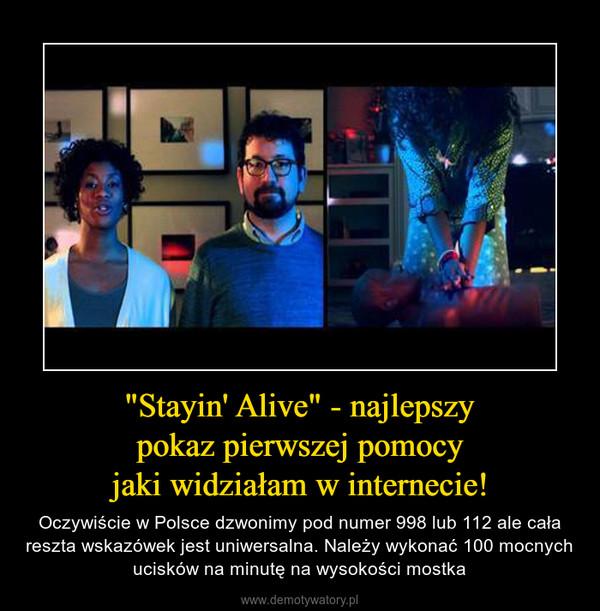 """""""Stayin' Alive"""" - najlepszypokaz pierwszej pomocyjaki widziałam w internecie! – Oczywiście w Polsce dzwonimy pod numer 998 lub 112 ale cała reszta wskazówek jest uniwersalna. Należy wykonać 100 mocnych ucisków na minutę na wysokości mostka"""