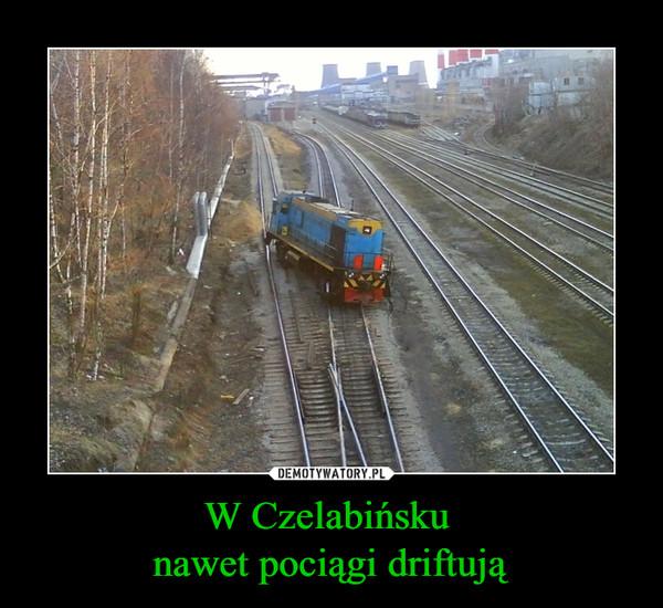 W Czelabińsku nawet pociągi driftują –