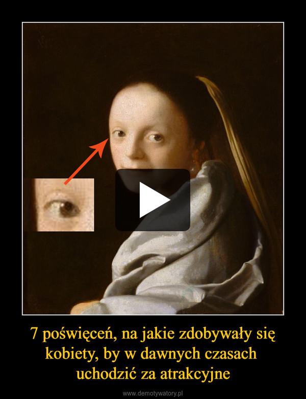 7 poświęceń, na jakie zdobywały się kobiety, by w dawnych czasach uchodzić za atrakcyjne –
