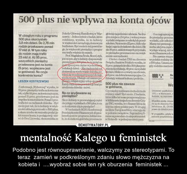 mentalność Kalego u feministek – Podobno jest równouprawnienie, walczymy ze stereotypami. To teraz  zamień w podkreślonym zdaniu słowo mężczyzna na kobieta i  ....wyobraź sobie ten ryk oburzenia  feministek ...