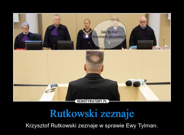 Rutkowski zeznaje – Krzysztof Rutkowski zeznaje w sprawie Ewy Tylman.