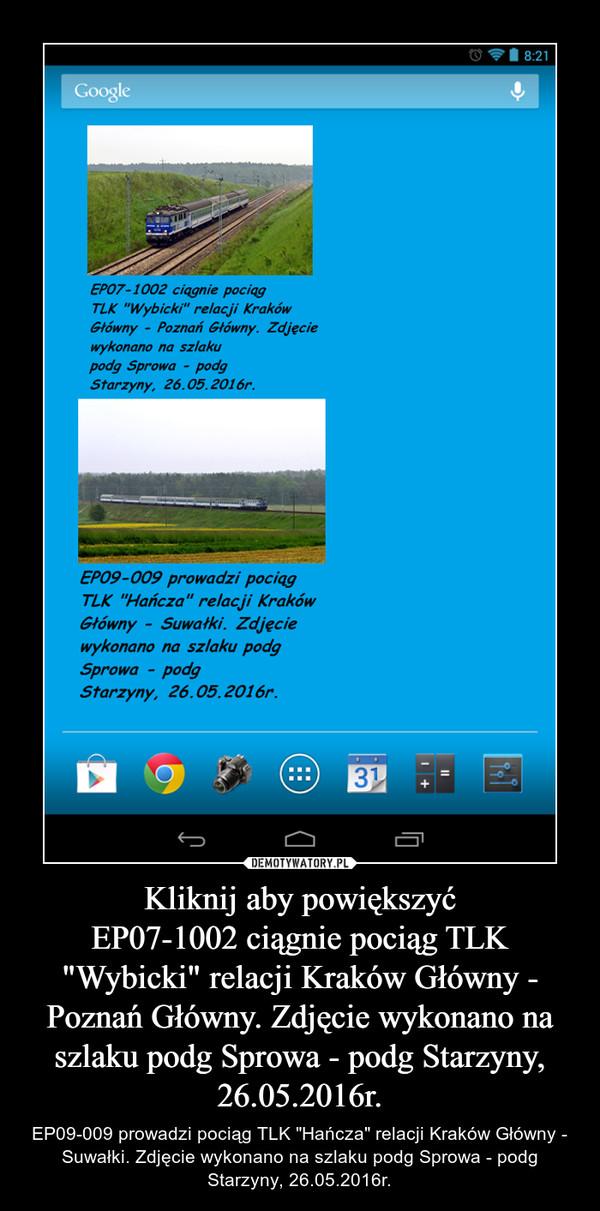 """Kliknij aby powiększyćEP07-1002 ciągnie pociąg TLK """"Wybicki"""" relacji Kraków Główny - Poznań Główny. Zdjęcie wykonano na szlaku podg Sprowa - podg Starzyny, 26.05.2016r. – EP09-009 prowadzi pociąg TLK """"Hańcza"""" relacji Kraków Główny - Suwałki. Zdjęcie wykonano na szlaku podg Sprowa - podg Starzyny, 26.05.2016r."""