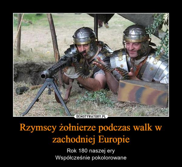 Rzymscy żołnierze podczas walk w zachodniej Europie – Rok 180 naszej eryWspółcześnie pokolorowane