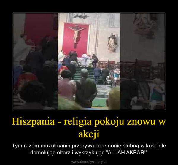 """Hiszpania - religia pokoju znowu w akcji – Tym razem muzułmanin przerywa ceremonię ślubną w kościele demolując ołtarz i wykrzykując """"ALLAH AKBAR!"""""""