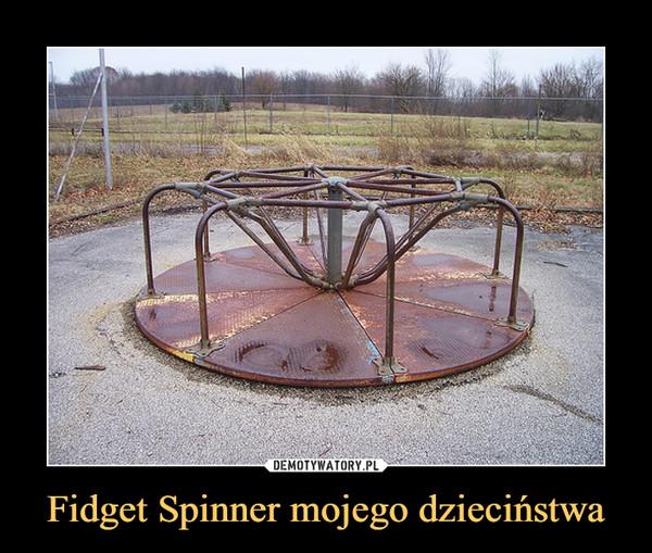 Fidget Spinner mojego dzieciństwa –