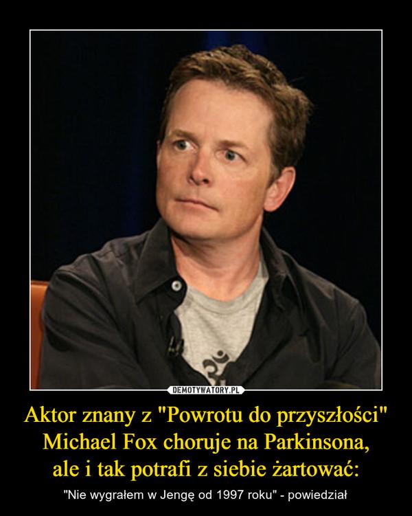 """Aktor znany z """"Powrotu do przyszłości"""" Michael Fox choruje na Parkinsona,ale i tak potrafi z siebie żartować: – """"Nie wygrałem w Jengę od 1997 roku"""" - powiedział"""