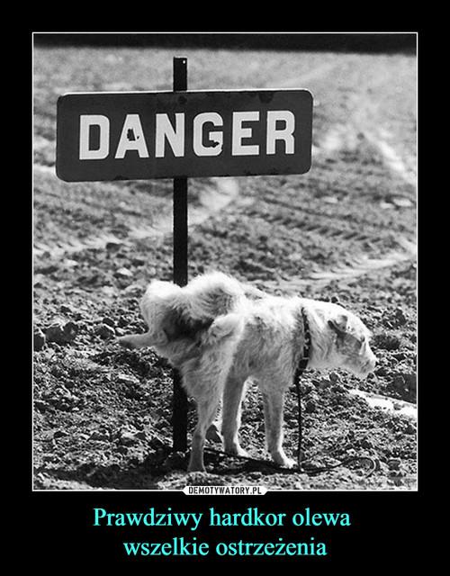 Prawdziwy hardkor olewa  wszelkie ostrzeżenia