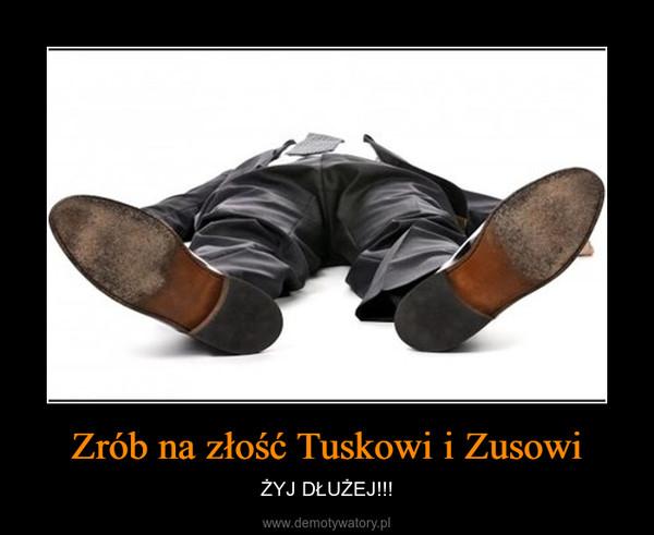 Zrób na złość Tuskowi i Zusowi – ŻYJ DŁUŻEJ!!!