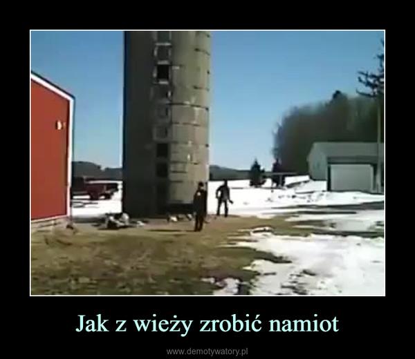 Jak z wieży zrobić namiot –